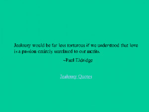 like Jealousy quotes, you might be interested to see knowledge quotes ...