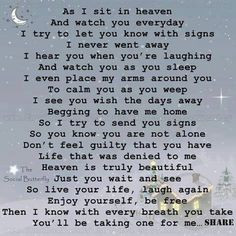 As I sit in Heaven and watch you everyday, I try to let you know with ...