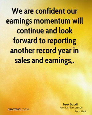 ... look forward to reporting another record year in sales and earnings