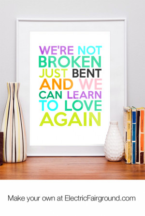 WE'RE NOT BROKEN JUST BENT AND WE CAN LEARN TO LOVE AGAIN Framed Quote
