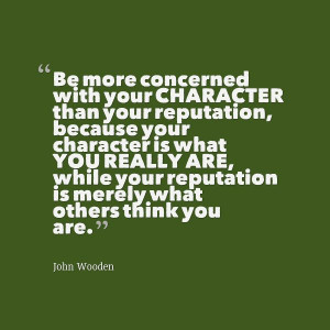 ... character than your #reputation. - John Wooden #Leadership #Quote