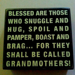 ... are those who snuggle and hug, spoil and pamper, boast and brag