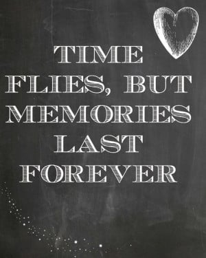 Time flies, but memories last forever