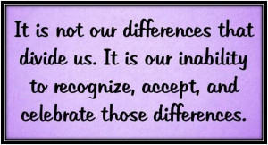 Quotes Accepting Others Differences ~ Celebrate Our Differences - Me ...