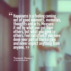 Quotes Picture: happiness is a feeling coming out of good moments ...