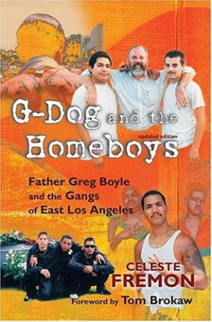 Dog and the Homeboys: Father Greg Boyle and the Gangs of East Los ...