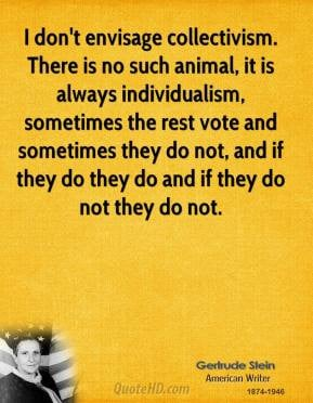 don't envisage collectivism. There is no such animal, it is always ...
