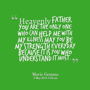 Quotes Picture: heavenly father you are the only one who can help me ...