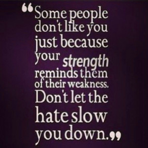 Don't let people bring you down and have them stop what you love ...