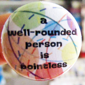 Well-Rounded Person is Pointless - Pinback Button or Magnet - Button ...