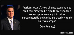 President Obama's view of a free economy is to send your money to his ...