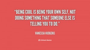 quote-Vanessa-Hudgens-being-cool-is-being-your-own-self-125442.png