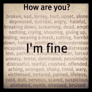 ... fine, lonely, misunderstood, numb, quote, sad, shouting, suicidal