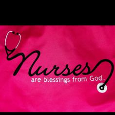 Nurses are blessings from God.