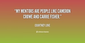 """My mentors are people like Cameron Crowe and Carrie Fisher."""""""