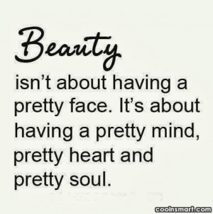 Beauty Quote: Beauty isn't about having a pretty face....