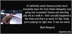 More Bam Margera Quotes