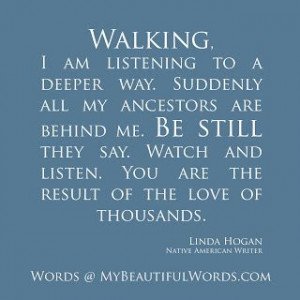 Walking, I am listening to a deeper way. Suddenly all my ancestors ...