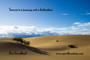 Success is a journey, not a destination. – Ben Sweetland