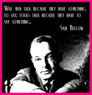 Nobel laureate Saul Bellow on the wise vs the foolish... does anyone ...