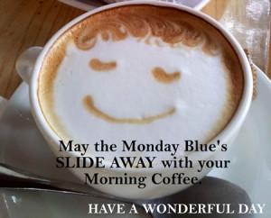 Monday Coffee Quotes Monday blue's coffee