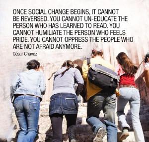 ... social change begins, it cannot be reversed... César Chávez #quote