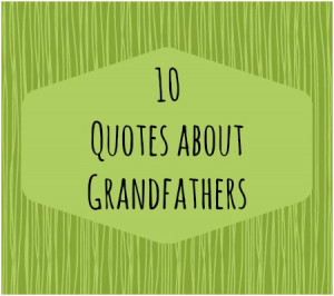 10 quotes about grandfathers click through for 10 great quotes about ...