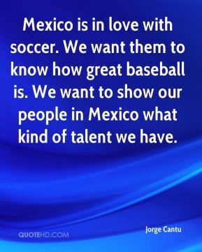 Soccer Couples Quotes Mexico is in love with soccer.
