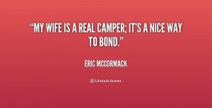 quote-Eric-McCormack-my-wife-is-a-real-camper-its-202452.png