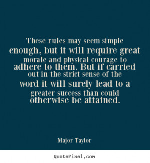 Major Taylor Quotes - These rules may seem simple enough, but it will ...