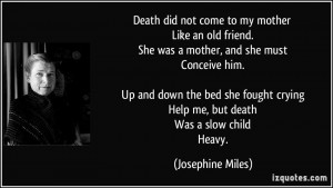 Death did not come to my mother Like an old friend. She was a mother ...