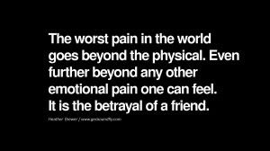 ... pain one can feel. It is the betrayal of a friend. – Heather Brewer