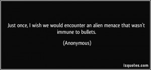 Just once, I wish we would encounter an alien menace that wasn't ...