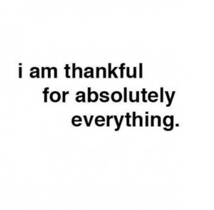 truly am thankful for everything! I am so blessed to have the most ...