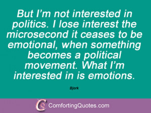 bjork quotes and sayings but i m not interested in politics i lose ...