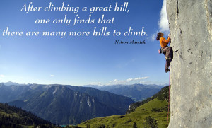 ... only finds that there are many more hills to climb. – Nelson Mandela