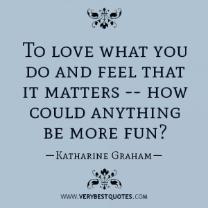 ... you do and feel that it matters — how could anything be more fun