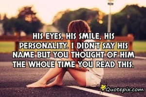 His Eyes, His Smile, His Personality. I Didn