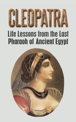 """Start by marking """"Cleopatra: Life Lessons from the Last Pharaoh of ..."""
