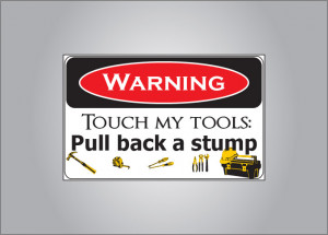 Pictures don t touch my tools warning sign danger funny dad pictures ...