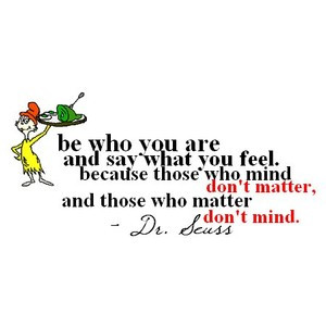 Dr Seuss Be who you are Dr Seuss Quotes Be Who You Are And Say What ...