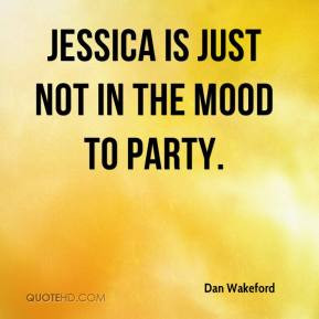 Jessica is just not in the mood to party.