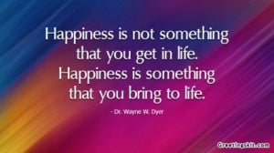 Happiness - Wayne W. Dyer - Picture Quote • 11405 • Greetingskit ...