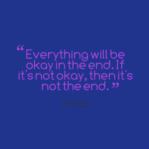 Quotes Picture: everything will be okay in the end if it's not okay ...