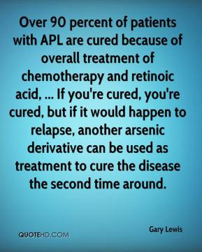 Gary Lewis - Over 90 percent of patients with APL are cured because of ...