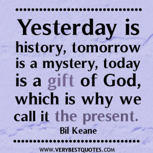 inspirational quotes, Yesterday is history, tomorrow is a mystery ...