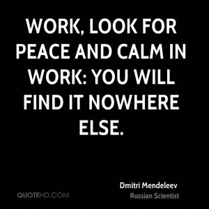 Work, look for peace and calm in work: you will find it nowhere else.