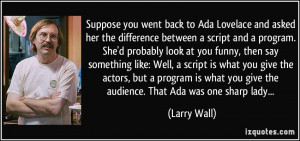 Suppose you went back to Ada Lovelace and asked her the difference ...
