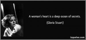 woman's heart is a deep ocean of secrets. - Gloria Stuart