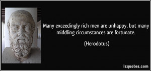 Many exceedingly rich men are unhappy, but many middling circumstances ...